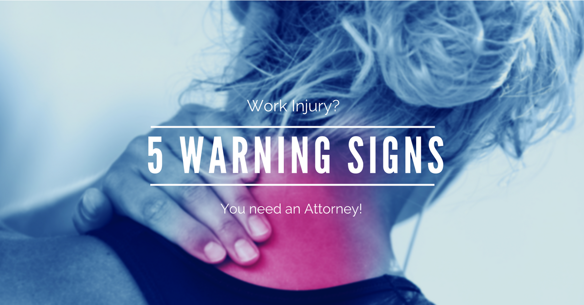 Injured at Work? 5 Warnings Signs You Need an Attorney!